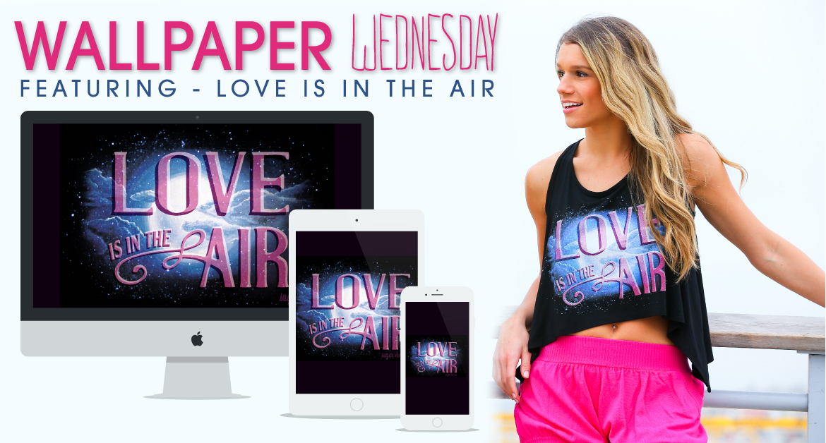 Wallpaper Wednesday – Featuring Love is in the Air