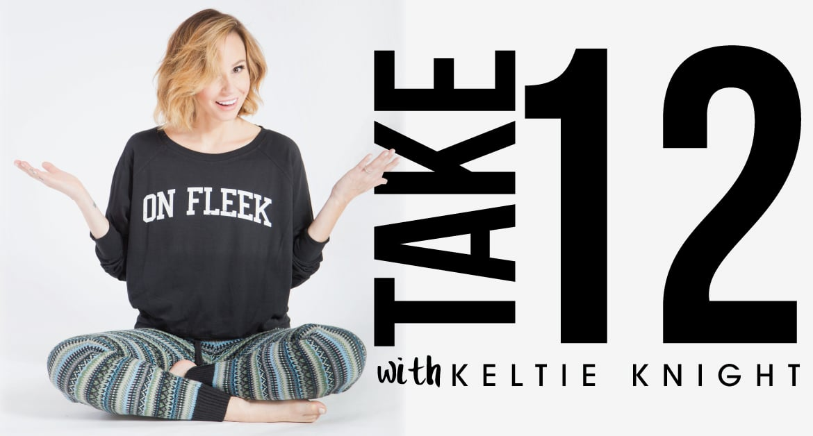 Take 12, with Keltie Knight